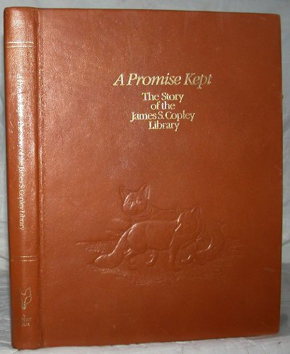 A Promise Kept: The Story Of The James S. Copley Library (Special Leatherbound Copley Family Copy)