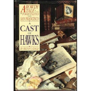 A Cast of Hawks A Rowdy Tale of Scandal and Power Politics in early San Francisco: Gould, Milton S.