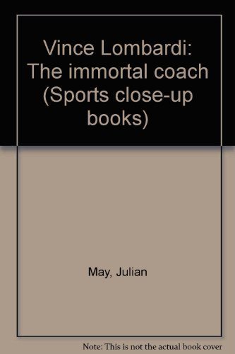 Vince Lombardi: The immortal coach (Sports close-up books): Julian May