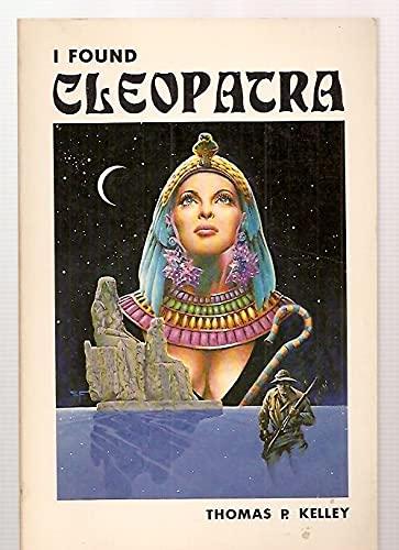 I Found Cleopatra: Kelley, Thomas P.