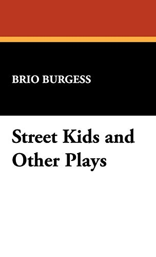 Street Kids and Other Plays: Brio Burgess