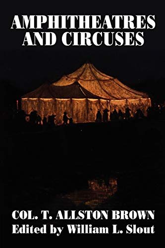 9780913960332: Amphitheatres and Circuses: A History from Their Earliest Date to 1861 With Sketches of Some of the Principal Performers
