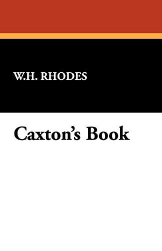 Caxton's Book: Rhodes, W. H.