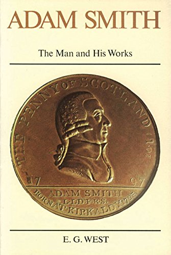 Adam Smith: The Man and His Works: West, Edwin G.