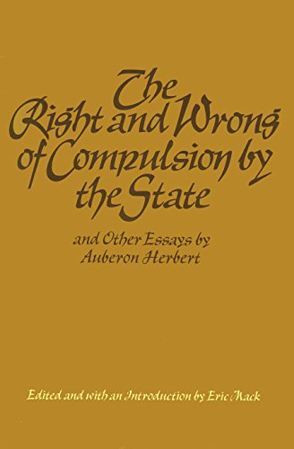 9780913966426: The Right and Wrong of Compulsion by the State and Other Essays by Auberon Herbert