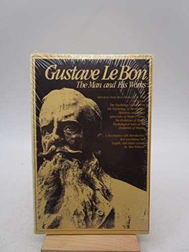 9780913966501: Gustave Le Bon, the Man and His Works: A Presentation With Introduction, First Translations into English, and Edited Extracts