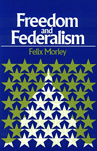 Freedom and federalism.: Morley, Felix.