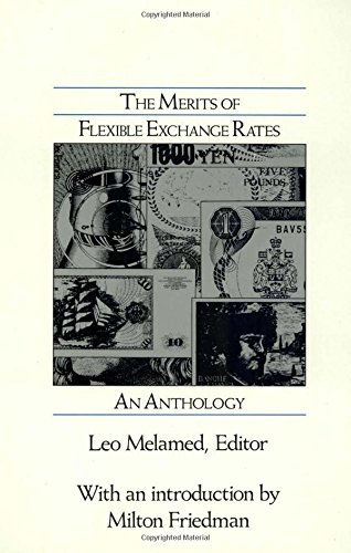 The Merits of Flexible Exchange Rates: An: Leo Melamed