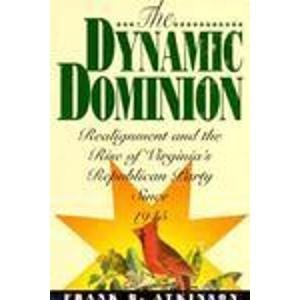 9780913969397: The Dynamic Dominion: Realignment and the Rise of Virginia's Republican Party Since 1945