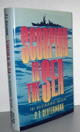 SCORPION IN THE SEA: THE GOLDSBOROUGH INCIDENT: Deutermann, P. T.