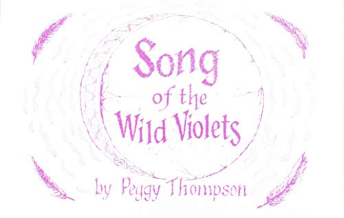Song of the Wild Violets: Thompson, Peggy