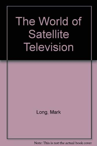 The world of satellite television: Long, Mark
