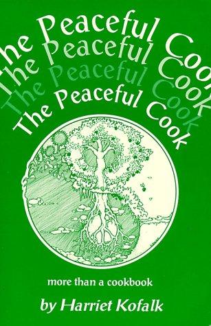 The Peaceful Cook: More Than a Cookbook: Kofalk, Harriet