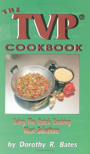 The TVP Cookbook: Using the Quick-Cooking Meat Substitute: Bates, Dorothy R.