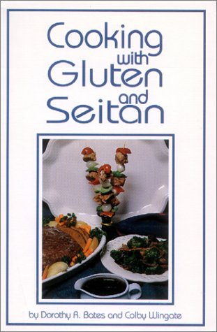 Cooking With Gluten and Seitan: Bates, Dorothy R.,