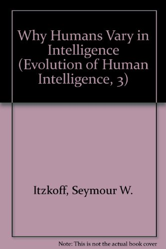 Why Humans Vary in Intelligence (Evolution of: Itzkoff, Seymour W.