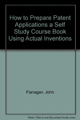How to Prepare Patent Applications a Self Study Course Book Using Actual Inventions (0913995002) by Flanagan, John