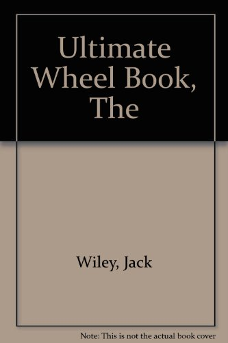 The Ultimate Wheel Book: Wiley, Jack