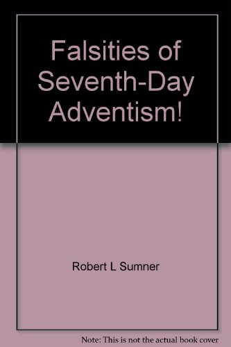 Falsities of Seventh-Day Adventism!: A movement built on a false foundation and propped up with additional falsehoods (0914012312) by Robert L Sumner