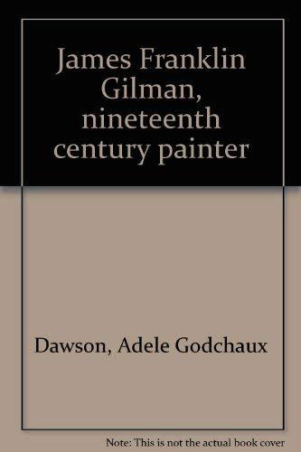 James Franklin Gilman, nineteenth century painter: Dawson, Adele Godchaux