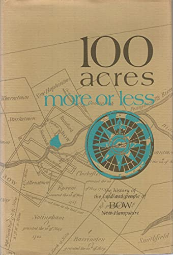 100 Acres More Or Less The History Of The Land And People Of Bow, New Hampshire: Bundy, David A