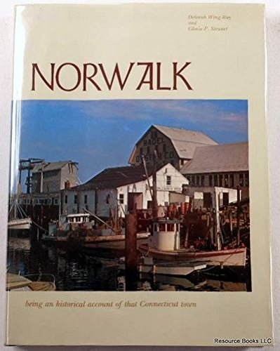 Norwalk: Being an historical account of that Connecticut town: Deborah Wing Ray