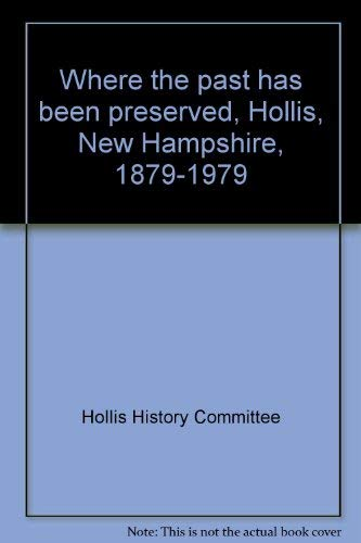 Where the Past Has Been Preserved: Hollis, New Hampshire 1879-1979: Hollis History Committee (Irene...