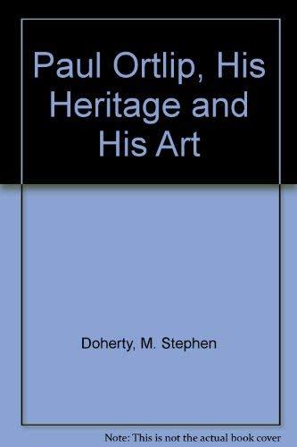 Paul Ortlip, His Heritage and His Art: Doherty, M. Stephen
