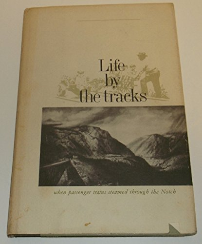 Life by the Tracks: When Passenger Trains: Downs, Virginia C.