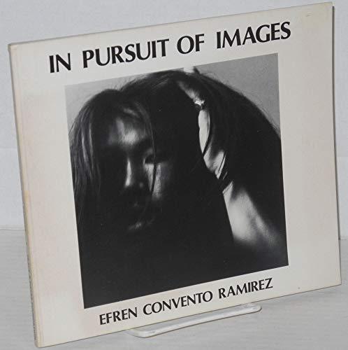 In Pursuit of Images.: RAMIREZ, Efren Convento.