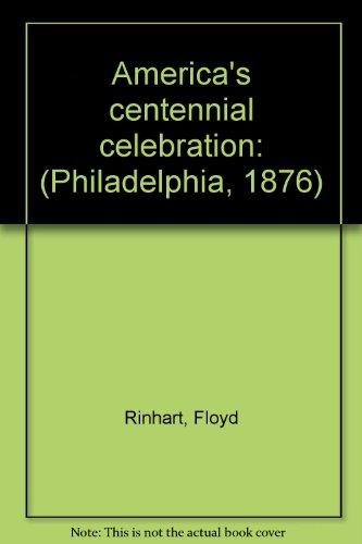America's Centennial Celebration: Philadelphia - 1876: Rinhart, Floyd and Marion