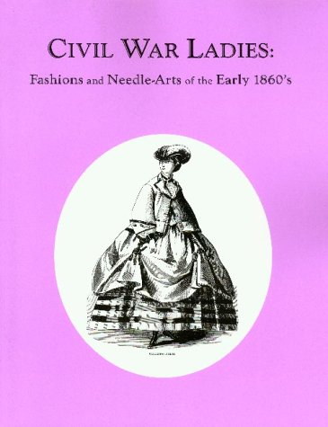 9780914046097: Civil War Ladies: Fashions and Needle-Arts of the Early 1860's