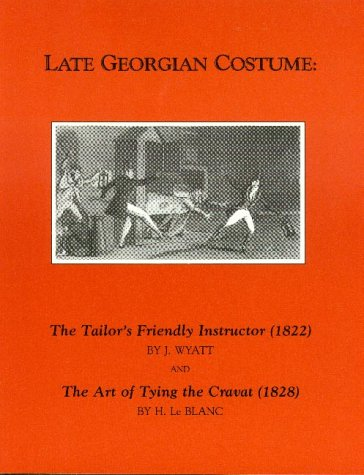 9780914046127: Late Georgian Costume: The Tailor's Friendly Instructor (1822 AND THE ART OF TYING THE CRAVAT)