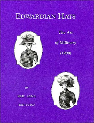 Edwardian Hats: The Art of Millinery: Anna Ben-Yusuf, R.L. Shep (Editor)