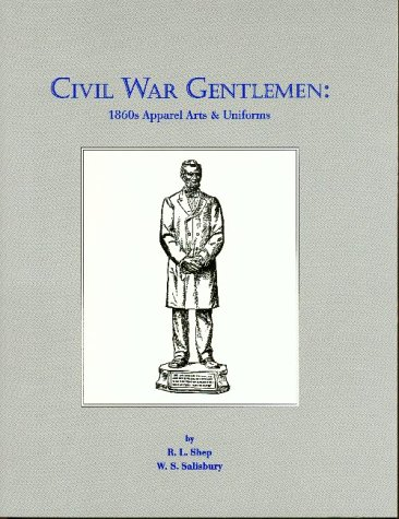 Civil War Gentlemen: 1860'S Apparel Arts & Uniforms (0914046225) by R. L. Shep