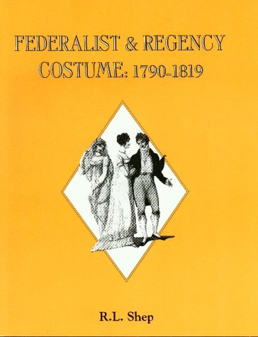 Federalist & Regency Costume: 1790-1819 (091404625X) by R. L. Shep