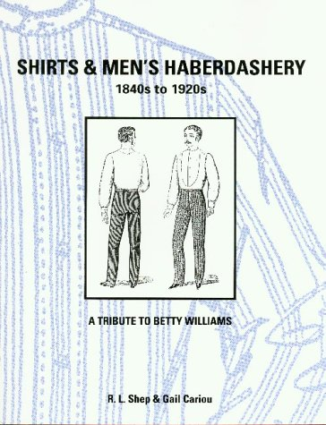 Shirts & Men's Haberdashery: 1840S to 1920s (0914046276) by R. L. Shep; Gail Cariou