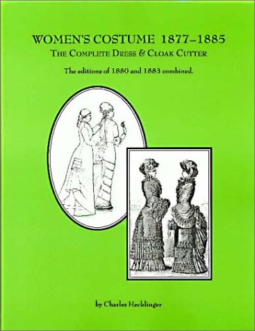 Women's Costume, 1877-1885: The Complete Dress and Cloak Cutter (0914046292) by Charles Hecklinger; R. L. Shep