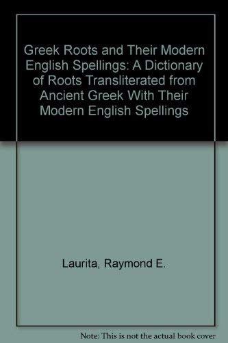 Greek Roots and Their Modern English Spelling: Raymond E. Laurita