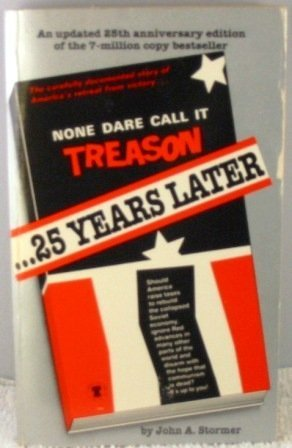None Dare Call It Treason - 25 Years Later: John A. Stormer