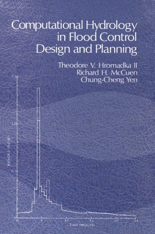 Computational Hydrology in Flood Control Design and Planning: Hromadka, Theodore V. II