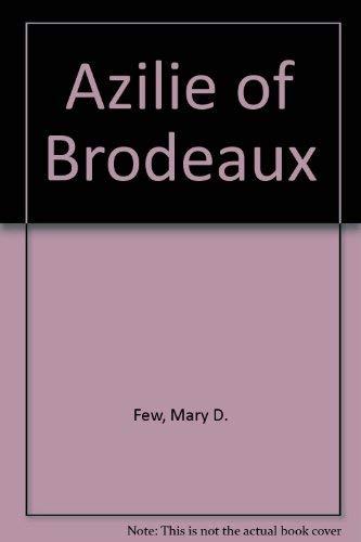 Azilie Of Bordeaux: a Novel (South Carolina: Few, Mary Dodgen