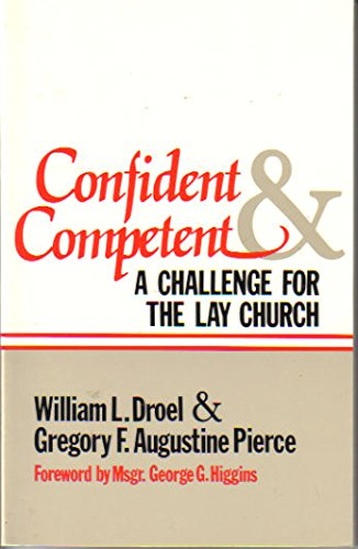 Confident and Competent: A Challenge for the Lay Church William L. Droel; Gregory F. Augustine ...