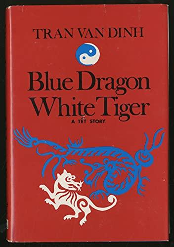 Blue Dragon, White Tiger: A Tet Story: Tran, Van Dinh