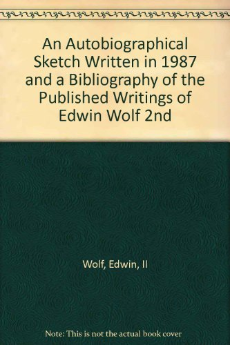 9780914076858: An Autobiographical Sketch Written in 1987 and a Bibliography of the Published Writings of Edwin Wolf 2nd