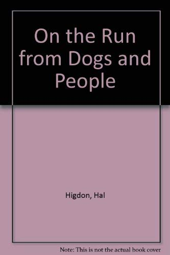 On the Run from Dogs and People (0914090593) by Higdon, Hal
