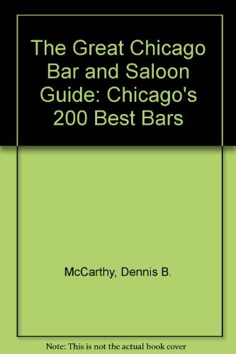 The Great Chicago Bar and Saloon Guide: Chicago's 200 Best Bars: McCarthy, Dennis B.