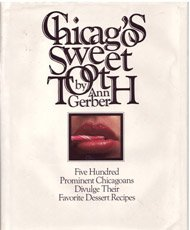 Chicago's Sweet Tooth: Five Hundred Prominent Chicagoans Divulge Their Favorite Dessert ...