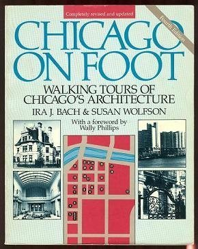 Chicago on foot: Walking tours of Chicago's architecture: Ira J Bach