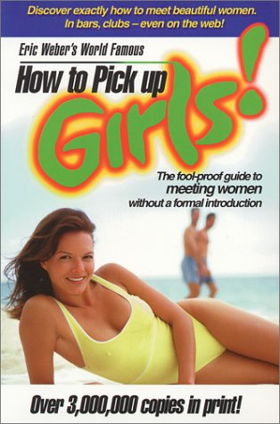 9780914094432: Eric Weber's World-Famous How to Pick Up Girl!